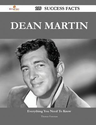 Dean Martin 109 Success Facts - Everything You Need to Know about Dean Martin Thomas Foreman