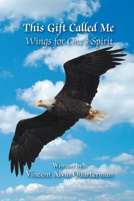 This Gift Called Me: Wings for Ones Spirit  by  Vincent Alvin Quarterman