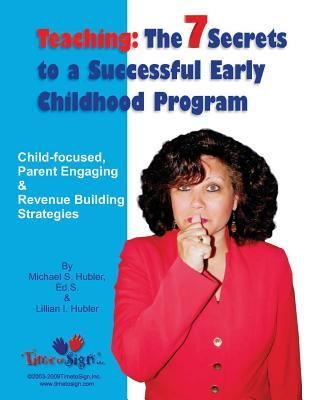 7 Secrets to a Successful Early Childhood Program  by  Michael S. Hubler