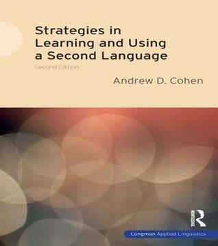 Strategies in Learning and Using a Second Language Andrew D. Cohen