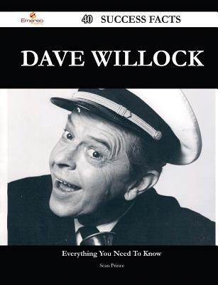 Dave Willock 40 Success Facts - Everything You Need to Know about Dave Willock  by  Sean Prince