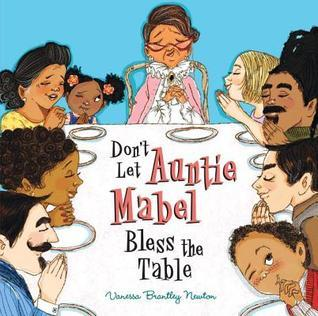 Don't Let Auntie Mabel Bless the Table Vanessa Brantley Newton