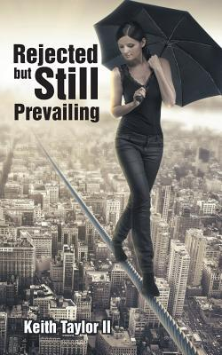 Rejected But Still Prevailing  by  Keith Taylor II