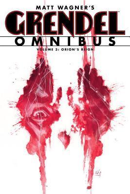 Grendel Omnibus: Orions Reign, Volume 3 Matt Wagner