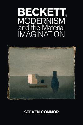 Beckett, Modernism and the Material Imagination  by  Steven Connor