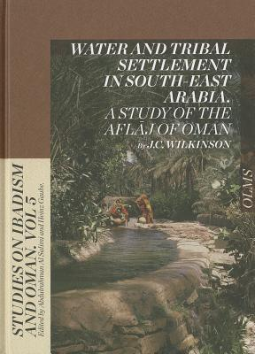 Water and Tribal Settlement in South-East Arabia: A Study of the Aflaj of Oman  by  J.C. Wilkinson