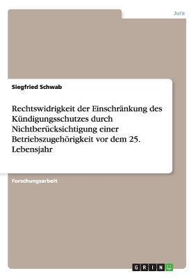 Rechtswidrigkeit Der Einschrankung Des Kundigungsschutzes Durch Nichtberucksichtigung Einer Betriebszugehorigkeit VOR Dem 25. Lebensjahr Siegfried Schwab