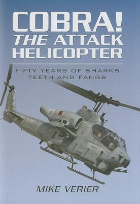 Cobra! the Attack Helicopter: Fifty Years of Sharks Teeth and Fangs Mike Verier