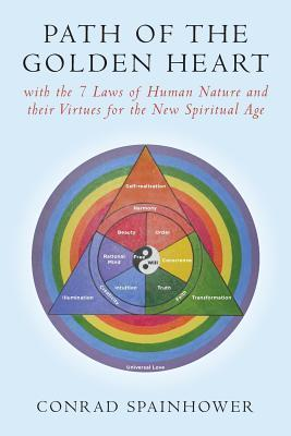 Path of the Golden Heart: With the 7 Laws of Human Nature and Their Virtues for the New Spiritual Age  by  Conrad Spainhower