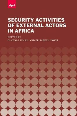The Security Activities of External Actors in Africa  by  Olawale Ismail