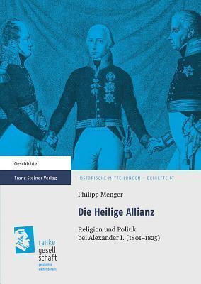 Die Heilige Allianz: Religion Und Politik Bei Alexander I. (1801 1825) Philipp Menger