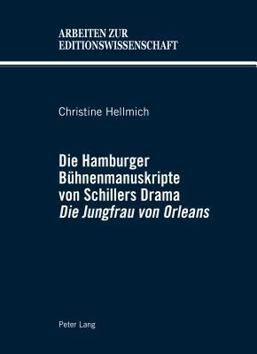 Die Hamburger Buhnenmanuskripte Von Schillers Drama Die Jungfrau Von Orleans  by  Christine Hellmich