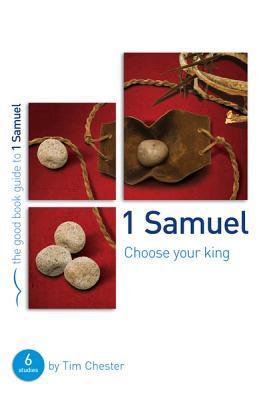 1 Samuel: Choose Your King Tim Chester