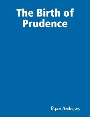 The Birth of Prudence  by  Ryan Andrews