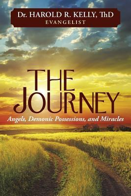 The Journey: Angels, Demonic Possessions, and Miracles  by  Harold R. Kelly