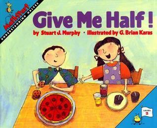 Give Me Half! (MathStart Level 2)  by  Stuart J. Murphy