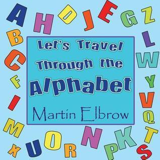 Lets Travel Through the Alphabet  by  Martin Elbrow