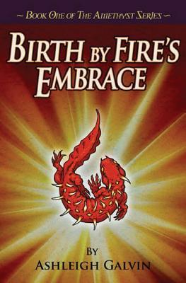 Birth Fires Embrace (The Amethyst Series, #1) by Ashleigh Galvin