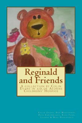 Reginald & Friends. (Reloaded): Illustrated  by  Luke Spooner by MR Colin D Evans