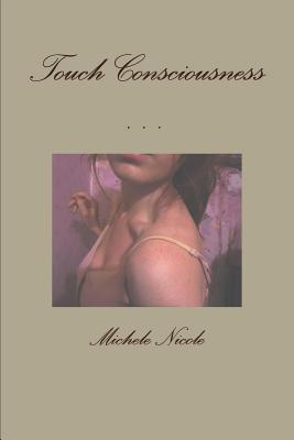 Touch Consciousness  by  Michele Nicole