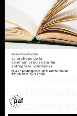 La Pratique de La Communication Dans Les Entreprises Ivoiriennes  by  Appia Jean Baptiste Assielou
