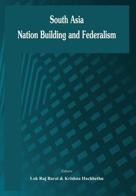 South Asia: Nation Building and Federalism Lokraj Baral
