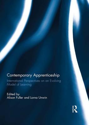 Contemporary Apprenticeship: International Perspectives on an Evolving Model of Learning Alison Fuller