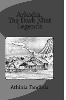 Arkadia Dark Mist The Ledgens of Arkadia  by  Athinia Tandino