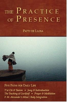 The Practice of Presence: Five Paths for Daily Life  by  Patty De Llosa