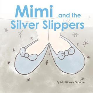Mimi and the Silver Slippers  by  Horner Mimi Groome