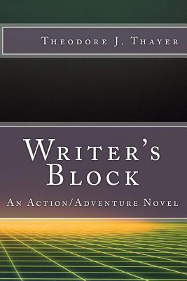 Writers Block  by  MR Theodore J Thayer