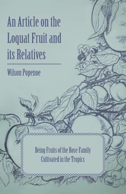 An Article on the Loquat Fruit and Its Relatives Being Fruits of the Rose Family Cultivated in the Tropics  by  Wilson Popenoe