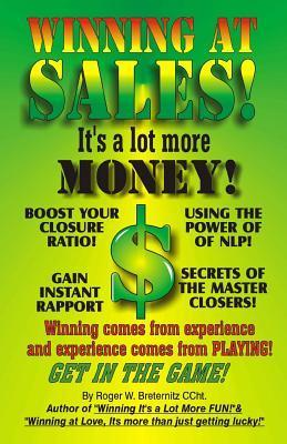 Winning at Sales: Its a Lot More Money!  by  MR Roger W Breternitz