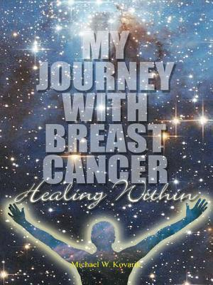 Healing Within: My Journey with Breast Cancer  by  Michael W Kovarik