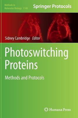 Photoswitching Proteins: Methods and Protocols  by  Sidney Cambridge