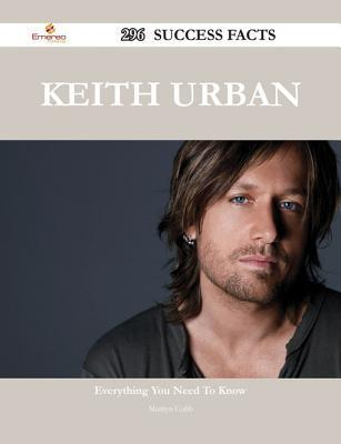 Keith Urban 296 Success Facts - Everything You Need to Know about Keith Urban  by  Marilyn Cobb