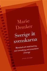 Sverige åt svenskarna : motstånd och mobilisering mot invandring och invandrare i Sverige  by  Marie Demke