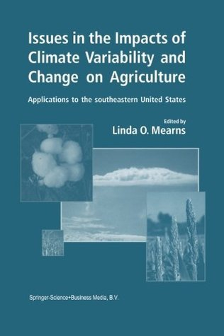 Issues in the Impacts of Climate Variability and Change on Agriculture: Applications to the Southeastern United States Linda O. Mearns