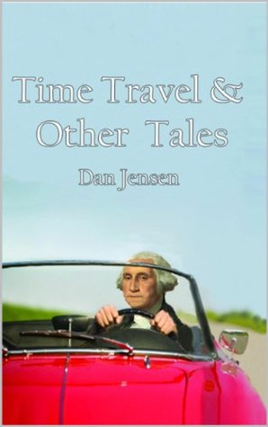 Time Travel & Other Tales Dan Jensen