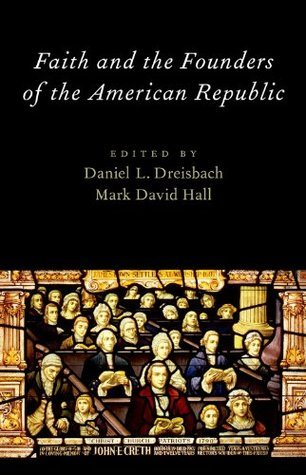 Faith and the Founders of the American Republic Daniel L. Dreisbach