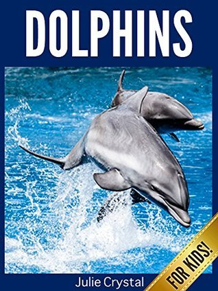Dolphins for Kids: Beautiful Pictures and Fun Dolphin Facts Julie Crystal