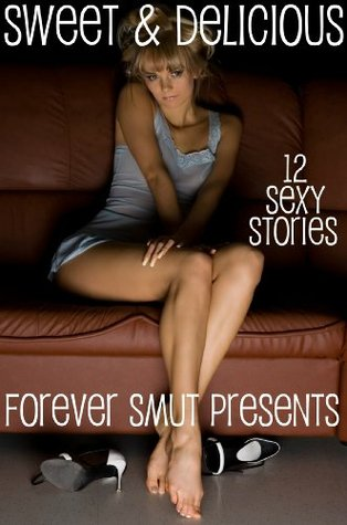 Sweet & Delicious - 12 Sexy Stories  by  Tory Mynx