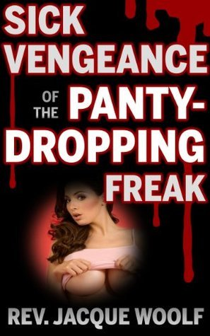 Sick Vengeance of the Panty-dropping Freak Jacque Woolf