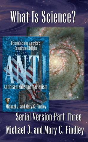 What Is Science? (Serial Antidisestablishmentarianism #3)  by  Michael J. Findley