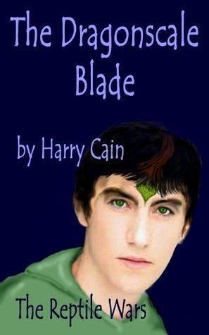 The Dragonscale Blade: The Reptile Wars Harry Cain
