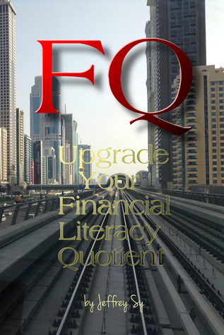 FQ, Upgrade Your Financial Literacy Quotient  by  Jeffrey Sy