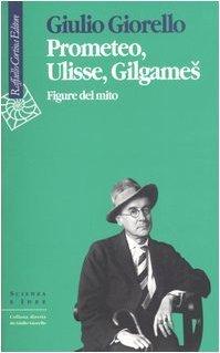 Prometeo, Ulisse, Gilgameš: figure del mito  by  Giulio Giorello