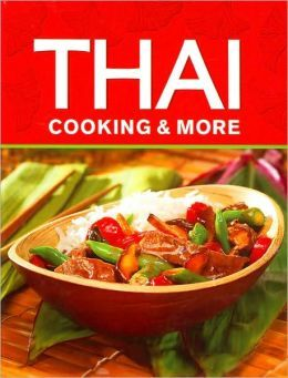 Thai Cooking and More  by  Publications International Ltd.