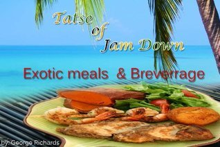 Taste of Jam Down Exotic Meals and Beverages (1)  by  George Richards