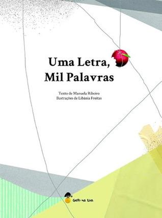 Uma Letra, Mil Palavras  by  Manuela Ribeiro